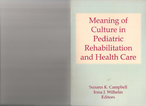 Meaning of Culture in Pediatric Rehabilitation and Health Care   1992 9781560242628 Front Cover