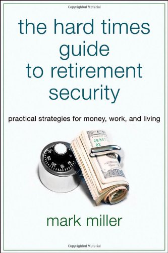 Hard Times Guide to Retirement Security Practical Strategies for Money, Work, and Living  2010 edition cover