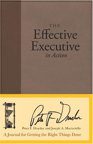 Effective Executive in Action A Journal for Getting the Right Things Done  2006 edition cover