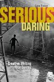 Serious Daring Creative Writing in Four Genres  2015 9780199941629 Front Cover