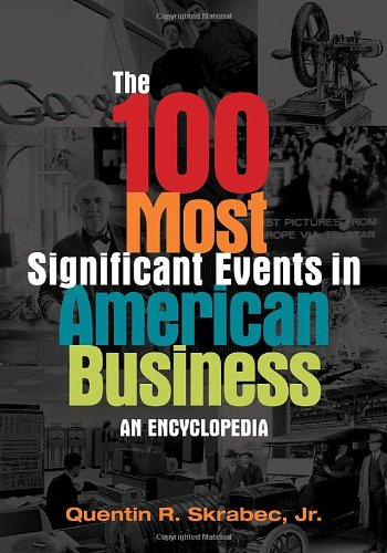 100 Most Significant Events in American Business An Encyclopedia  2012 9780313398629 Front Cover