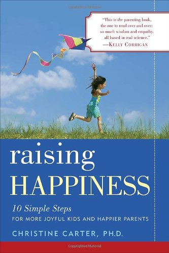 Raising Happiness 10 Simple Steps for More Joyful Kids and Happier Parents N/A edition cover