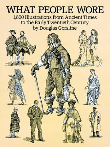 What People Wore 1,800 Illustrations from Ancient Times to the Early Twentieth Century  1994 (Unabridged) edition cover
