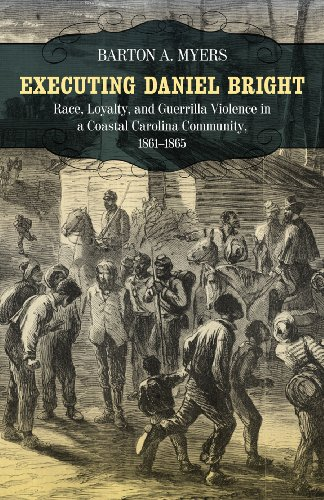 Executing Daniel Bright Race, Loyalty, and Guerrilla Violence in a Coastal Carolina Community, 1861-1865  2011 edition cover