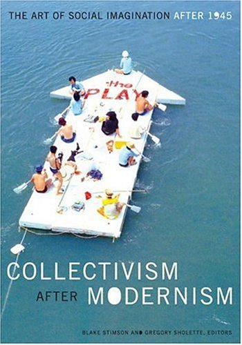 Collectivism after Modernism The Art of Social Imagination After 1945  2007 edition cover