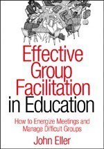 Effective Group Facilitation in Education How to Energize Meetings and Manage Difficult Groups  2004 edition cover