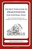Best Ever Guide to Demotivation for Football Fans How to Dismay, Dishearten and Disappoint Your Friends, Family and Staff N/A 9781484862629 Front Cover