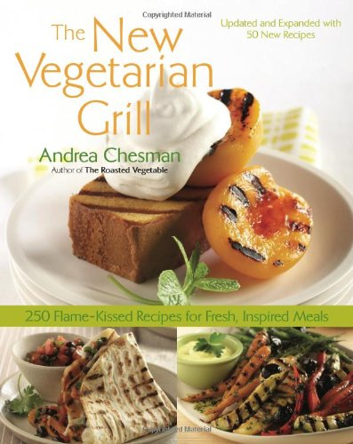 New Vegetarian Grill 250 Flame-Kissed Recipes for Fresh, Inspired Meals  2008 (Revised) 9781558323629 Front Cover