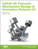 CATIA V5 Tutorials Mechanism Design and Animation Release 21  N/A 9781585037629 Front Cover