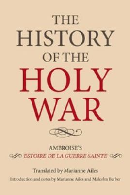 History of the Holy War Ambroise's Estoire de la Guerre Sainte  2011 9781843836629 Front Cover