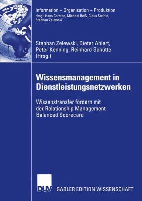 Wissensmanagement in Dienstleistungsnetzwerken Wissenstransfer F�rdern Mit der Relationship Management Balanced Scorecard  2005 9783835000629 Front Cover