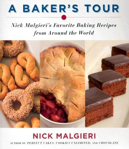 Baker's Tour Nick Malgieri's Favorite Baking Recipes from Around the World  2005 9780060582630 Front Cover