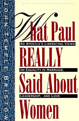 What Paul Really Said about Women The Apostle's Liberating Views on Equality in Marriage, Leadership, and Love  1991 (Reprint) edition cover