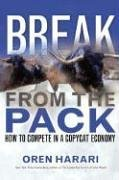 Break from the Pack How to Compete in a Copycat Economy  2007 9780131888630 Front Cover
