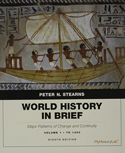 World History in Brief Major Patterns of Change and Continuity, Volume 1: to 1450 Plus NEW MyHistoryLab with Pearson EText -- Access Card Package 8th 2015 9780134085630 Front Cover