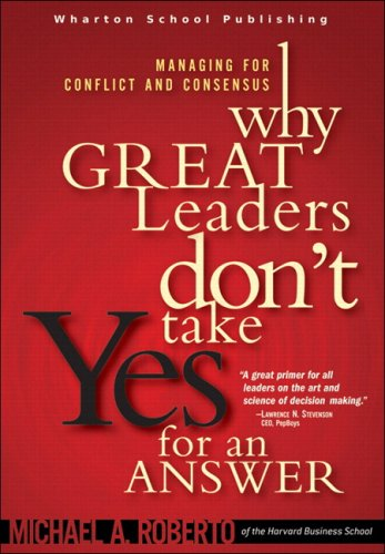 Why Great Leaders Don't Take Yes for an Answer Managing for Conflict and Consensus  2005 edition cover