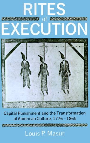 Rites of Execution Capital Punishment and the Transformation of American Culture, 1776-1865  1991 (Reprint) edition cover