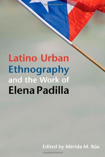 Latino Urban Ethnography and the Work of Elena Padilla   2010 9780252077630 Front Cover