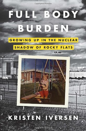 Full Body Burden Growing up in the Nuclear Shadow of Rocky Flats  2012 edition cover