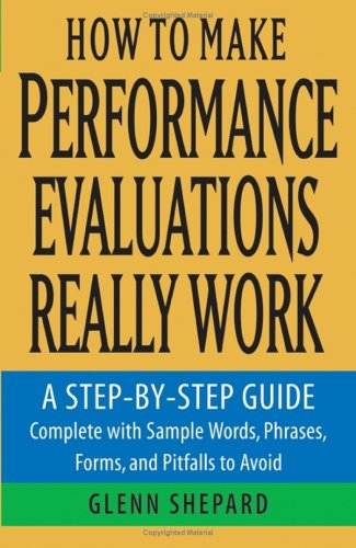 How to Make Performance Evaluations Really Work A Step-by-Step Guide Complete with Sample Words, Phrases, Forms, and Pitfalls to Avoid  2005 edition cover