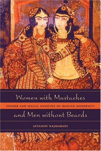 Women with Mustaches and Men Without Beards Gender and Sexual Anxieties of Iranian Modernity  2005 edition cover