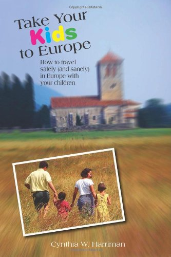 Take Your Kids to Europe How to Travel Safely (and Sanely) in Europe with Your Children 8th 2008 9780762745630 Front Cover