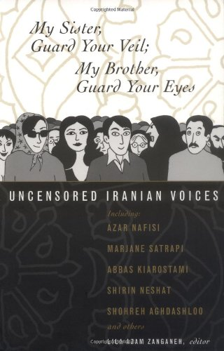 My Sister, Guard Your Veil; My Brother, Guard Your Eyes : Uncensored Iranian Voices  2006 edition cover