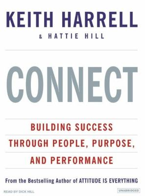 Connect: Building Success Through People, Purpose, and Performance  2007 9781400154630 Front Cover