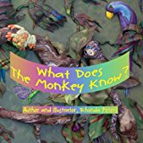 What Does the Monkey Know?  N/A 9781492391630 Front Cover