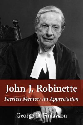 John J. Robinette Peerless Mentor - An Appreciation  2003 9781550024630 Front Cover