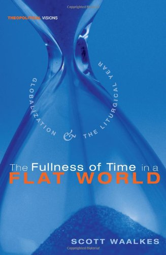 Fullness of Time in a Flat World Globalization and the Liturgical Year N/A 9781556358630 Front Cover