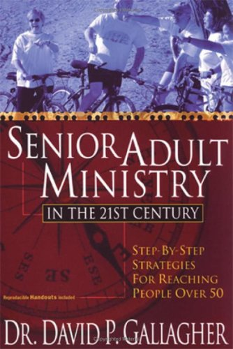 Senior Adult Ministry in the 21st Century Step-by-Step Strategies for Reaching People Over 50 N/A 9781597526630 Front Cover