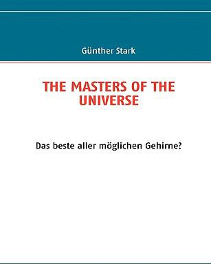 THE MASTERS OF THE UNIVERSE Das beste aller m�glichen Gehirne?  2009 9783837011630 Front Cover