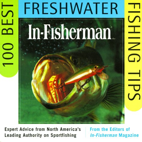In-FISHERMAN 100 Best Freshwater Fishing Tips Expert Advice from North America's Leading Authority on Sportfishing  1998 9780062734631 Front Cover