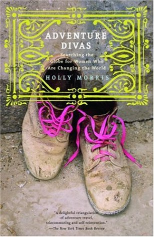 Adventure Divas Searching the Globe for Women Who Are Changing the World N/A edition cover