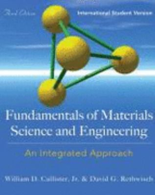 FUNDAMENTALS OF MATERIALS SCIENCE AND ENGINEERING: An Integrated Approach, International  2008 edition cover
