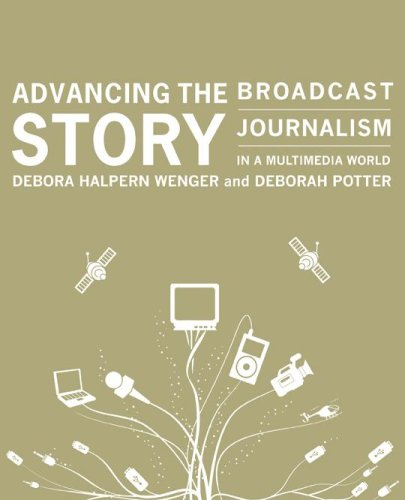 Advancing the Story Broadcast Journalism in a Multimedia World  2006 (Revised) edition cover