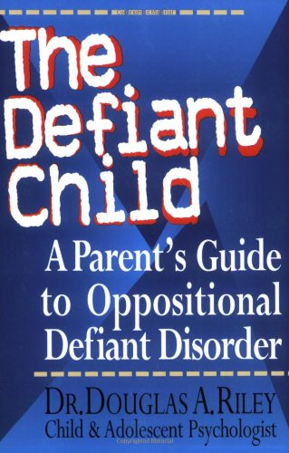 Defiant Child A Parent's Guide to Oppositional Defiant Disorder N/A 9780878339631 Front Cover