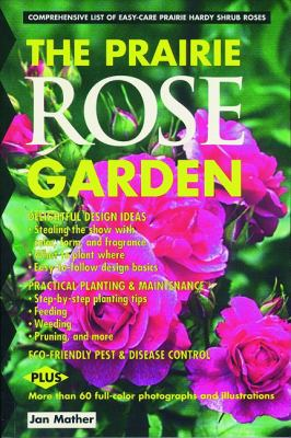 Prairie Rose Garden Comprehensive List of Easy-Care Prairie Hardy Shrub Roses N/A 9780889951631 Front Cover