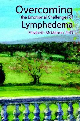 Overcoming the Emotional Challenges of Lymphedema  N/A 9780976480631 Front Cover