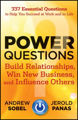 Power Questions Build Relationships, Win New Business, and Influence Others  2012 9781118119631 Front Cover