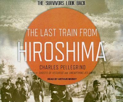 The Last Train from Hiroshima: The Survivors Look Back  2010 9781400115631 Front Cover
