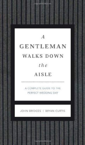 Gentleman Walks down the Aisle What to Do, How to Do It, When to Stay Out of the Way  2011 9781401600631 Front Cover