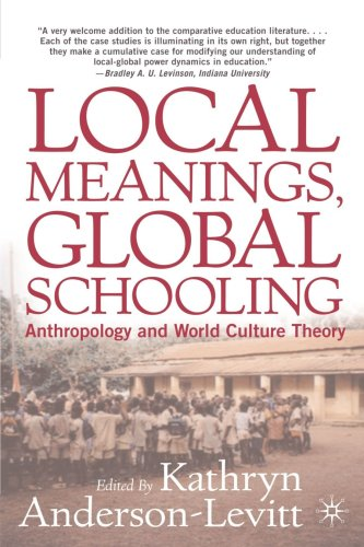 Local Meanings, Global Schooling Anthropology and World Culture Theory  2003 (Revised) edition cover