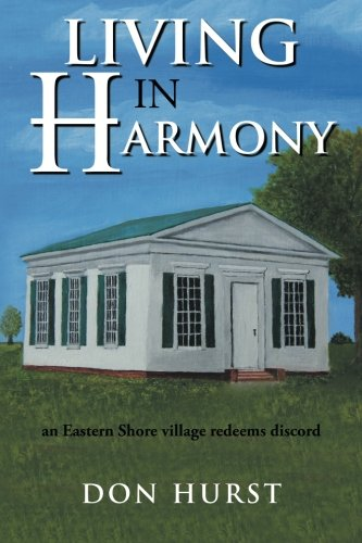 Living in Harmony An Eastern Shore Village Redeems Discord  2013 9781491838631 Front Cover