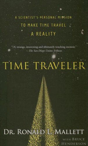 Time Traveler A Scientist's Personal Mission to Make Time Travel a Reality N/A edition cover
