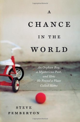 Chance in the World An Orphan Boy, a Mysterious Past, and How He Found a Place Called Home  2012 edition cover