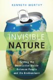 Invisible Nature Healing the Destructive Divide Between People and the Environment  2013 edition cover