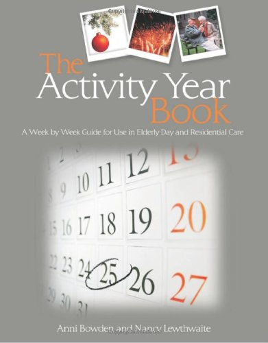 Activity Year Book A Week by Week Guide for Use in Elderly Day and Residential Care  2009 9781843109631 Front Cover