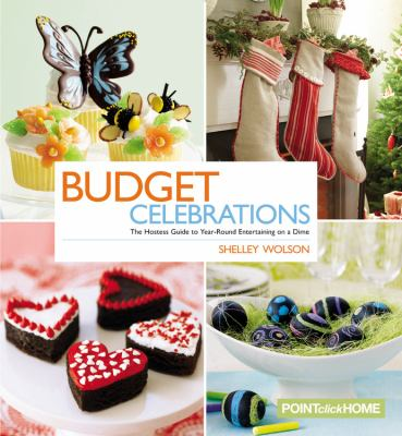 Budget Celebrations The Hostess Guide to Year-Round Entertaining on a Dime N/A 9781933231631 Front Cover